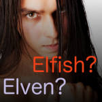 Does he kiss with elven, Elfish or Elfin skill?